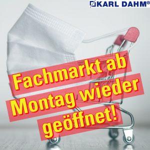 Fachmarkt KARL DAHM ab Montag wieder geöffnet